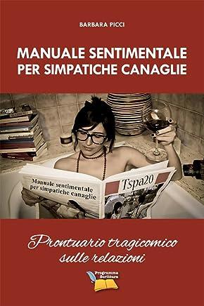 Manuale sentimentale per simpatiche canaglie: Prontuario tragicomico sulle relazioni