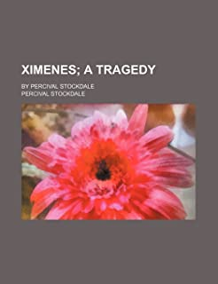 Ximenes; A Tragedy. by Percival Stockdale