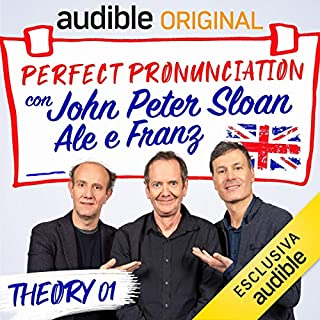 Intro - Lesson 1     Perfect pronunciation con John Peter Sloan, Ale e Franz              Di:                                                                                                                                 John Peter Sloan,                                                                                        Ale e Franz                               Letto da:                                                                                                                                 John Peter Sloan,                                                                                        Ale e Franz                      Durata:  18 min     106 recensioni     Totali 4,7
