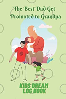 The Best Dad Get Promoted to Grandpa: Grandfather journal for grandchild, teens, men, women, kids | Grandfather notebook j...