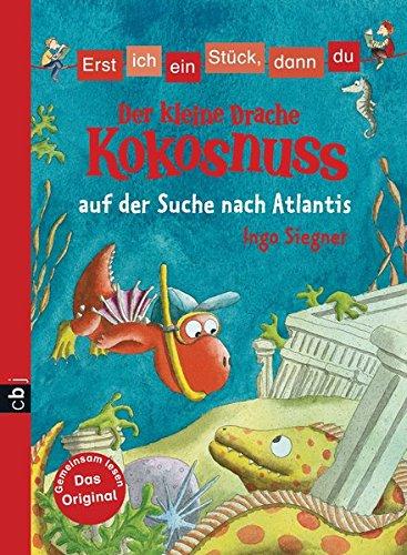 Erst ich ein Stück, dann du - Der kleine Drache Kokosnuss auf der Suche nach Atlantis (Erst ich ein Stück... mit dem kleinen Drachen Kokosnuss, Band 4)