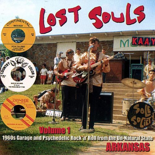 Lost Souls Volume 1 - 1960s Garage And Psychedelic Rock \'N\' Roll From The Un-Natural State: Arkansas
