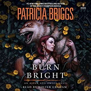 Burn Bright                   Written by:                                                                                                                                 Patricia Briggs                               Narrated by:                                                                                                                                 Holter Graham                      Length: 9 hrs and 47 mins     38 ratings     Overall 4.8