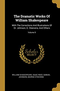 The Dramatic Works Of William Shakespeare: With The Corrections And Illustrations Of Dr. Johnson, G. Steevens, And Others; Volume 9