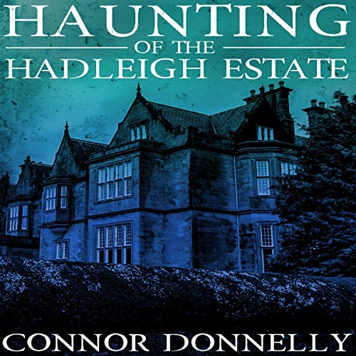 The Haunting of the Hadleigh Estate, Book 0                   By:                                                                                                                                 Conner Donnelly                               Narrated by:                                                                                                                                 Gwendolyn Druyor                      Length: 3 hrs and 3 mins     2 ratings     Overall 3.0