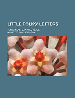 Little Folks' Letters; Young Hearts and Old Heads