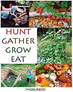 By Jason Akers - Hunt Gather Grow Eat: Your Guide to Food Independence (2nd Edition) (2013-08-22) [Paperback]