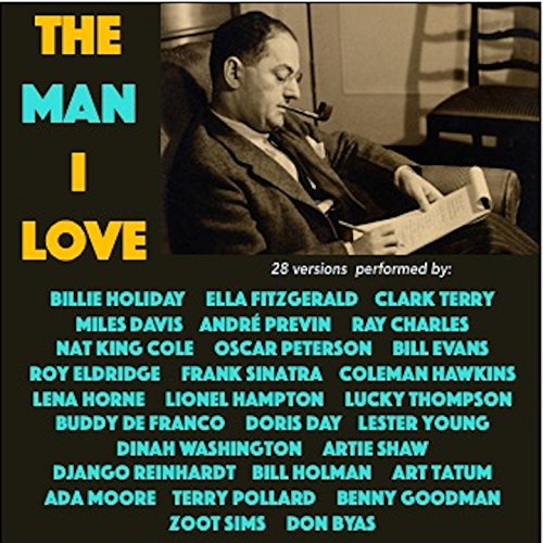 The Man I Love (28 Versions Performed By:)