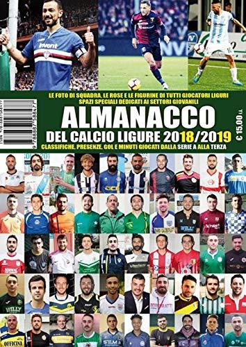 Almanacco del calcio ligure 2018-19. Classifiche, presenze, gol e minuti giocati dalla...