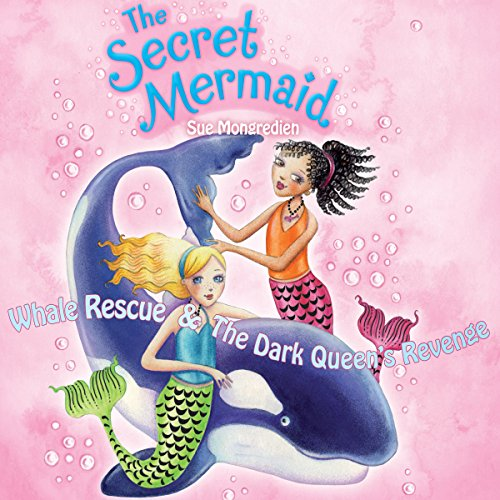 The Secret Mermaid: Whale Rescue & The Dark Queen's Revenge audiobook cover art