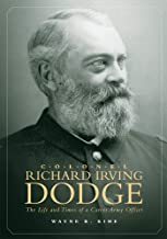 Colonel Richard Irving Dodge: The Life and Times of a Career Army Officer