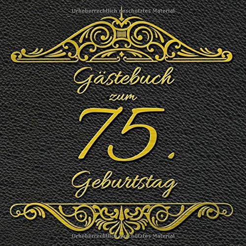 Gästebuch zum 75. Geburtstag: Geburtstag Gästebuch - lustiges 75. Geburtstagsgeschenk...