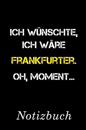 Ich Wünschte Ich Wäre Frankfurter Oh Moment Notizbuch:   Notizbuch mit 110 linierten Seiten   Format 6x9 DIN A5   Soft cover matt  
