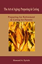 Art of Aging: Preparing and Caring: Preparing for Retirement & Caring for Parents