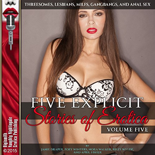 Five Explicit Stories of Erotica, Volume Five: Threesomes, Lesbians, MILFs, Gangbangs, and Anal Sex cover art