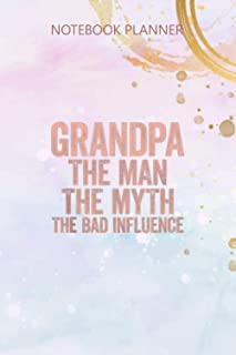 Notebook Planner Mens Grandpa The Man The Myth The Bad Influence: Agenda, Over 100 Pages, Simple, Budget, Daily Journal, M...