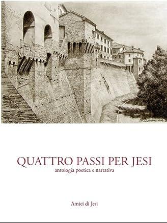 Quattro passi per Jesi: Antologia poetica e narrativa (Masterpiece Jesino Vol. 1)