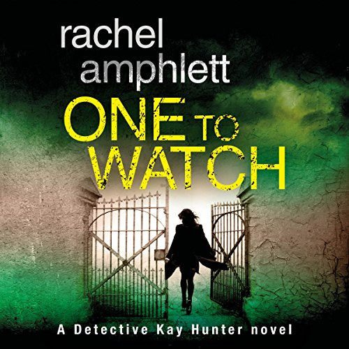 One to Watch     A Detective Kay Hunter Novel, Book 3              By:                                                                                                                                 Rachel Amphlett                               Narrated by:                                                                                                                                 Alison Campbell                      Length: 7 hrs and 28 mins     56 ratings     Overall 4.6