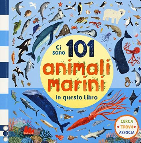 Ci sono 101 animali marini in questo libro. Cerca, trova, associa. Ediz. a colori