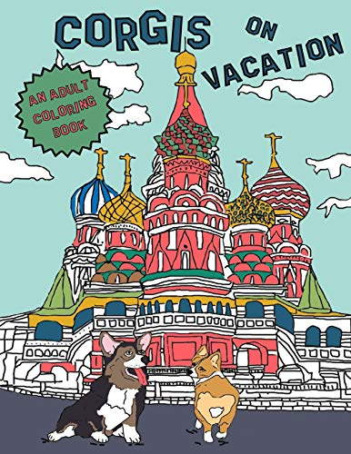 Corgis On Vacation: An Adult Coloring Book