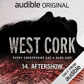West Cork Aftershow: Bonus Episode                   By:                                                                                                                                 Sam Bungey,                                                                                        Jennifer Forde,                                                                                        Jesse Baker                           Length: 31 mins     190 ratings     Overall 4.5