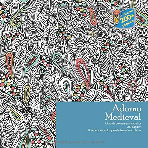 Adorno Medieval Libro de colorear para adultos 200 páginas - Una persona es lo que ella hace de si misma. (Mandala, Band 1)