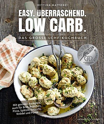 Low Carb Kochbuch: Easy. Überraschend. Low Carb. Das große LCHF-Kochbuch Abnehmen mit genialen Rezepten auch für Brot, Brötchen, Pizza, Knödel, ... Knödel und Püree (Gesund-Kochbücher BJVV)
