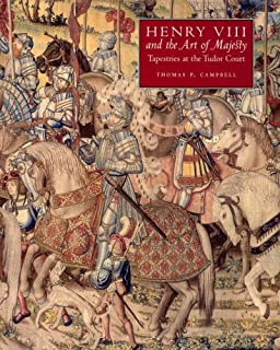 Henry VIII and the Art of Majesty: Tapestries at the Tudor Court (Paul Mellon Centre for Studies in British Art)