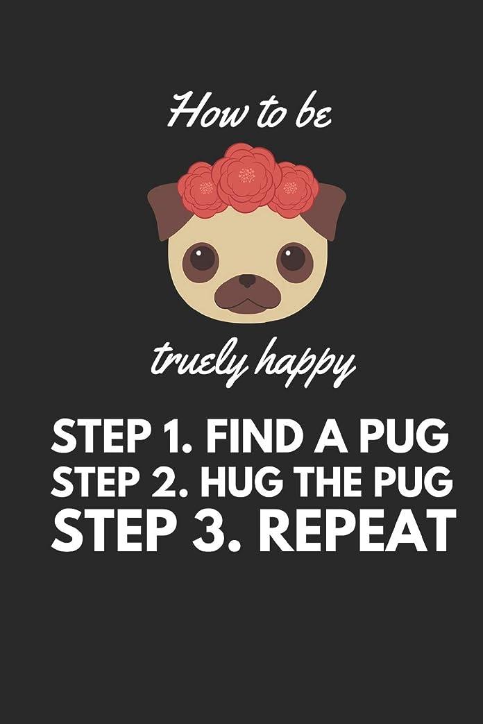 鏡市の中心部次へHow to be truely happy: Step 1 Find a Pug Step 2 Hug the Pug Step 3 Repeat. Funny Pug A5 Journal / Notebook to write in