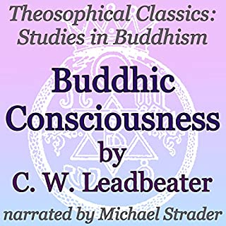 Buddhic Consciousness: Theosophical Classics     Studies in Buddhism              By:                                                                                                                                 C. W. Leadbeater                               Narrated by:                                                                                                                                 Michael Strader                      Length: 27 mins     2 ratings     Overall 4.0