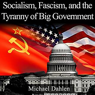 Socialism, Fascism, and the Tyranny of Big Government                   By:                                                                                                                                 Michael Dahlen                               Narrated by:                                                                                                                                 Joe Nagle                      Length: 1 hr and 23 mins     8 ratings     Overall 4.8