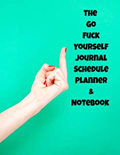 The Go Fuck Yourself Journal Schedule Planner & Notebook: The Perfect Gift Idea, Adult gag prank gifts,Novelty Joke Stocking Stuffer Ideas, 8.5x11College Ruled, White Paper, Glossy Cover