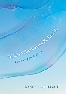 To Kiss What Cannot Be Kissed...: Love songs from the canyon