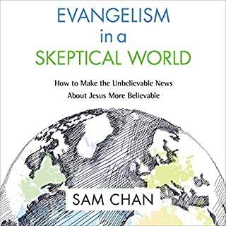 Evangelism in a Skeptical World: How to Make the Unbelievable News About Jesus More Believable audiobook cover art