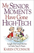 My Senior Moments Have Gone High-Tech: Laugh-Out-Loud Stories to Calm Your E-Fears                                              best High Tech Books