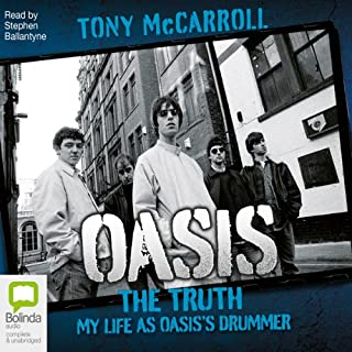 Oasis     The Truth - My Life as Oasis's Drummer              By:                                                                                                                                 Tony McCarroll                               Narrated by:                                                                                                                                 Stephen Ballantyne                      Length: 8 hrs and 2 mins     142 ratings     Overall 4.5