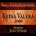 Santa Biblia - Reina Valera 2000 Biblia Completa en audio (Spanish Edition)     Holy Bible - Reina Valera 2000 Complete Audio Bible              By:                                                                                                                                 Juan Ovalle                               Narrated by:                                                                                                                                 Juan Ovalle                      Length: 81 hrs and 29 mins     68 ratings     Overall 4.1