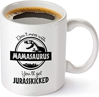 VRFUN Don't Mess with Mamasaurus You'll Get Jurasskicked - Funny Dinosaur Birthday Mom Gift - Presents for Mom from Husband Son Daughter - 11 oz Coffee Mug Tea Cup White