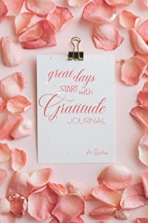 Great Days Start With Gratitude Journal: A 52 Week 6X9 Inch Journal for Writing Down Things That You Are Grateful For, Gra...