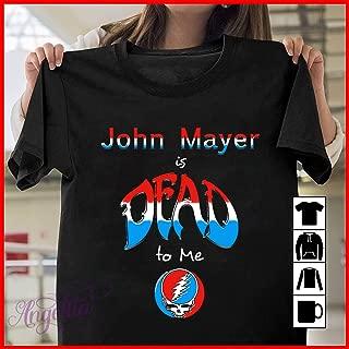 John-Mayer Is Dead To Me Tour 2019 T-Shirt, Hoodie, Long Sleeve, Tank Top
