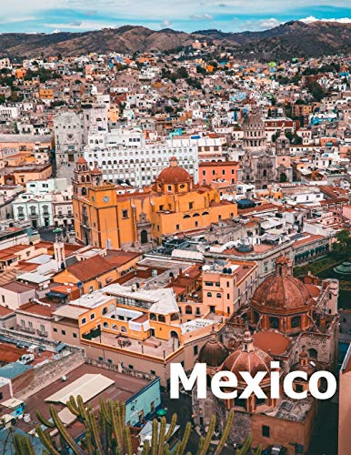 Mexico: Coffee Table Photography Travel Picture Book Album Of A Mexican Country and City In Southern North America Large Size Photos Cover