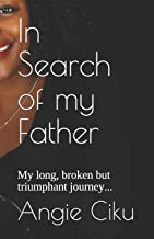 In Search of my Father: My long, broken but triumphant journey