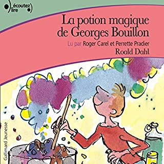 La potion magique de Georges Bouillon                   De :                                                                                                                                 Roald Dahl                               Lu par :                                                                                                                                 Roger Carel,                                                                                        Perrette Pradier                      Durée : 1 h et 12 min     33 notations     Global 4,4