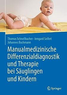 Manualmedizinische Differenzialdiagnostik und Therapie bei Säuglingen und Kindern