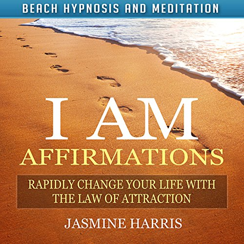 I AM Affirmations: Rapidly Change Your Life with the Law of Attraction via Beach Hypnosis and Meditation audiobook cover art