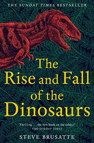 The Rise and Fall of the Dinosaurs: The Untold Story of a Lost World (English Edition)
