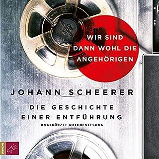 Wir sind dann wohl die Angehörigen     Die Geschichte einer Entführung              Autor:                                                                                                                                 Johann Scheerer                               Sprecher:                                                                                                                                 Johann Scheerer                      Spieldauer: 5 Std. und 44 Min.     40 Bewertungen     Gesamt 4,6