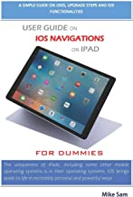 USER GUIDE ON IOS NAVIGATIONS ON IPAD FOR DUMMIES: A simple guide on uses,upgrade steps and ios functionalities