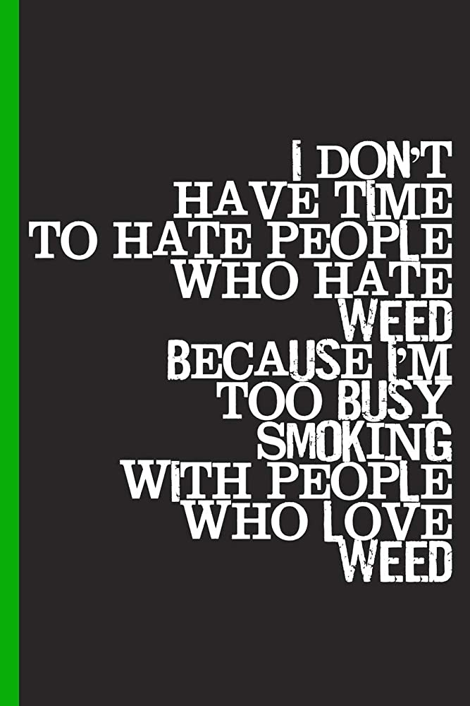 洗練乳同様のNo Time to Hate People Who Hate Weed: Cannabis College Ruled Notebook