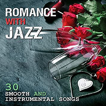 Romance with Jazz: 30 Smooth and Instrumental Songs - Music for Romantic Moments, Bar Chill, Dinner Party